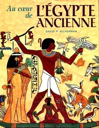 Au coeur de lÉgypte ancienne  by  David P. Silverman