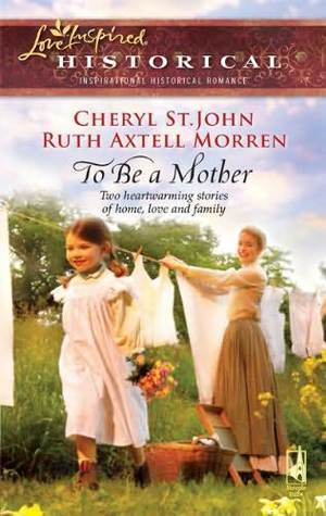 To Be a Mother  by  Cheryl St.John
