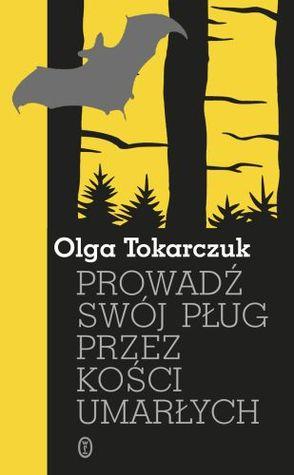 Prowadź swój pług przez kości umarłych  by  Olga Tokarczuk