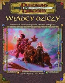 Władcy Dziczy. Przewodnik dla barbarzyńców, druidów i tropicieli (Dungeons & Dragons edycja 3/3.5) Mike Selinker