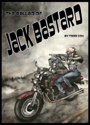 The Ballad of Jack Bastard  by  Todd Cox