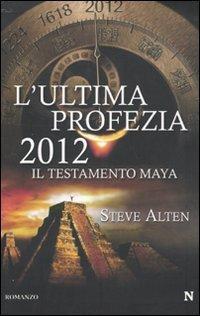 Lultima profezia. 2012, il testamento Maya Steve Alten