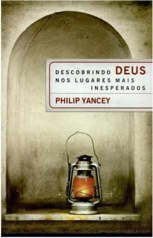 Descobrindo Deus nos lugares mais inesperados  by  Philip Yancey