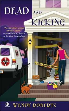 Dead and Kicking (A Ghost Dusters Mystery, #3) Wendy Roberts