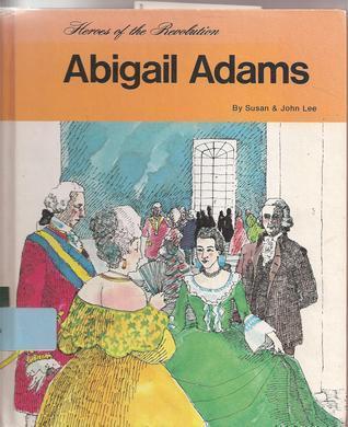 Abigail Adams (Heroes of the Revolution) Susan Lee