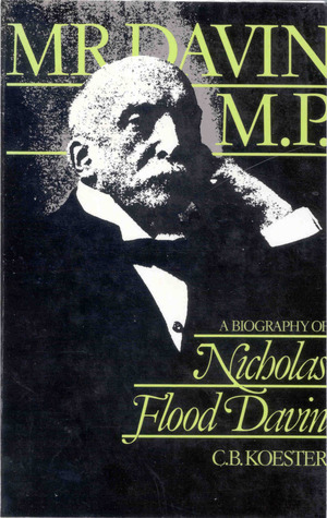 Mr. Davin, M. P.: A Biography Of Nicholas Flood Davin  by  C.B. Koester