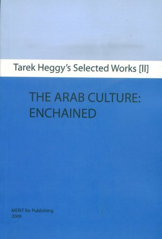 The Arab Culture Enchained  by  Tarek Heggy