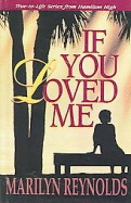 If You Loved Me (True-To-Life Series from Hamilton High) Marilyn Reynolds