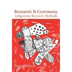 Research Is Ceremony: Indigenous Research Methods Shawn Wilson