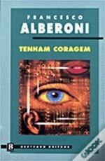 Tenham Coragem  by  Francesco Alberoni