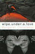 Wipe Under a Love Margaret Christakos