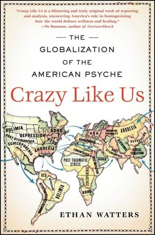 Crazy Like Us: The Globalization of the American Psyche  by  Ethan Watters