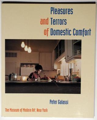 Pleasures and Terrors of Domestic Comfort Peter Galassi