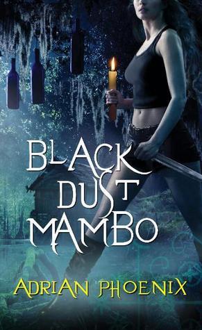 Black Dust Mambo (Hoodoo, #1) Adrian Phoenix