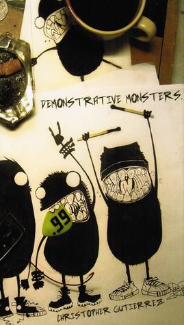 Demonstrative Monsters  by  Christopher Gutierrez