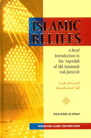 Islamic Beliefs: A Brief Introduction to the Aqeedah of Ahl Assunnah wal-Jamaaah  by  Abd-Allah al-Athari