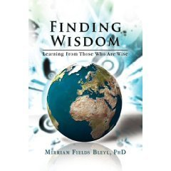 Finding Wisdom: Learning From Those Who Are Wise Merriam Fields Bleyl