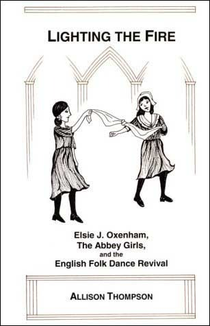 Lighting The Fire: Elsie J. Oxenham, the Abbey Girls and the English Folk Dance Revival  by  Alison Thompson