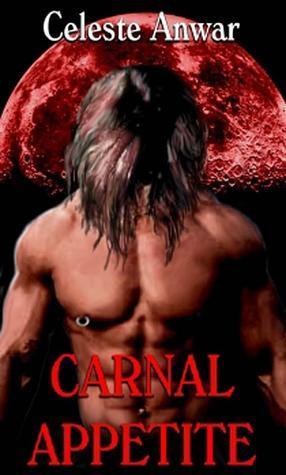 Carnal Appetite (Carnal Desires, #1)  by  Celeste Anwar