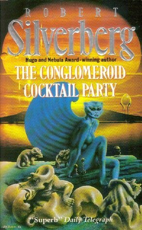The Conglomeroid Cocktail Party  by  Robert Silverberg