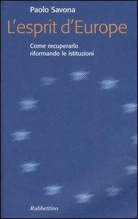 Lesprit dEurope. Come recuperarlo riformando le istituzioni  by  Paolo Savona