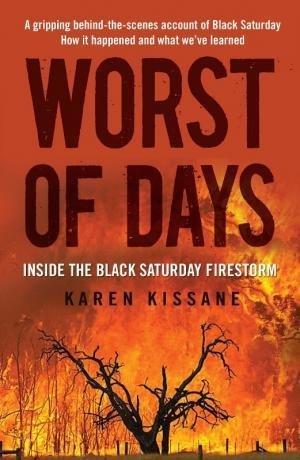 Worst of Days: Inside the Black Saturday Firestorm  by  Karen Kissane