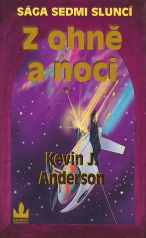 Z ohně a noci (Sága sedmi sluncí, #5)  by  Kevin J. Anderson