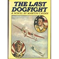 The Last Dogfight  by  Martin Caidin