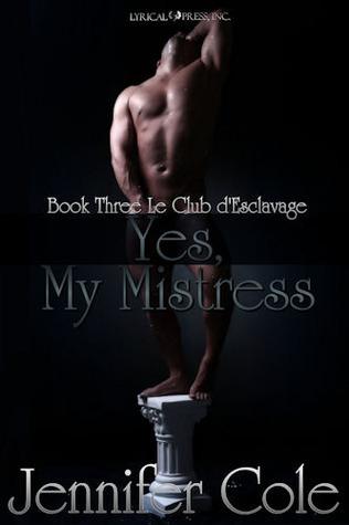 Yes, My Mistress (Le Club dEsclavage #3) Jennifer Cole