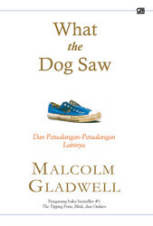 What the Dog Saw, dan Petualangan-Petualangan Lainnya  by  Malcolm Gladwell
