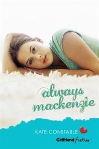 Always Mackenzie (Girlfriend Fiction, #4)  by  Kate Constable