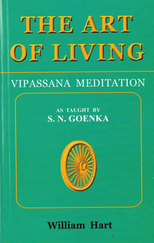 The Art Of Living: Vipassana Meditation As Taught By S.N. Goenka  by  William Hart