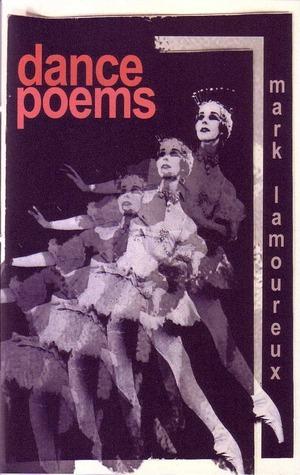 Dance Poems  by  Mark Lamoureux