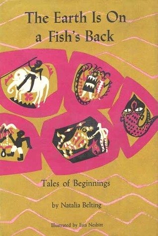 The Earth Is On a Fishs Back: Tales of Beginnings  by  Natalia Belting