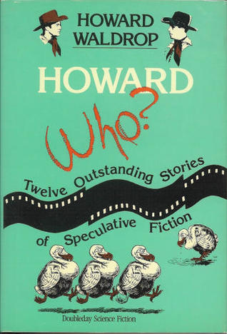 Howard Who?: Twelve Outstanding Stories of Speculative Fiction  by  Howard Waldrop