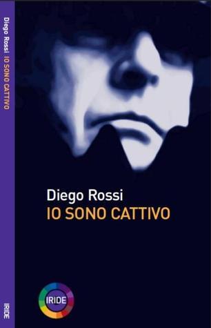 Io sono cattivo  by  Diego Rossi
