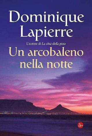 Un arcobaleno nella notte Dominique Lapierre