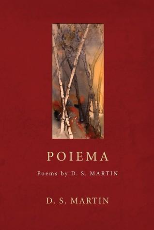 Poiema: Poems D.S. Martin by D.S. Martin