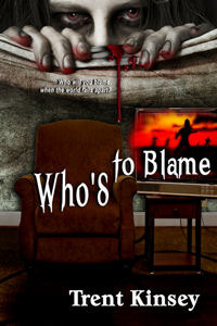Whos to Blame  by  Trent Kinsey