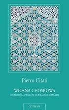Wiosna Chosrowa: dwadzieścia wieków kultury irańskiej Pietro Citati