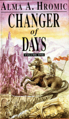 Changer Of Days: Volume One  by  Alma A. Hromic