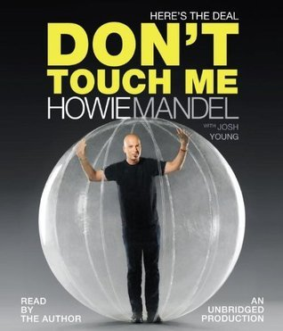 Heres the Deal: Dont Touch Me  by  Howie Mandel
