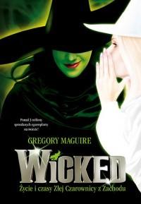 Wicked: Życie i czasy Złej Czarownicy z Zachodu  by  Gregory Maguire