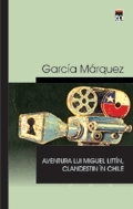 Aventura lui Miguel Littin, Clandestin în Chile  by  Gabriel García Márquez