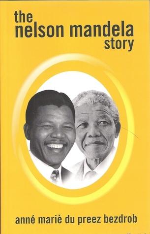 The Nelson Mandela Story  by  Anné Mariè du Preez Bezdrob