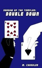 Double Down (Shadow of the Templar, #2)  by  M. Chandler