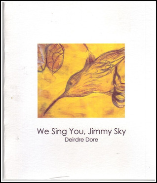 We Sing You, Jimmy Sky  by  Deirdre  Dore