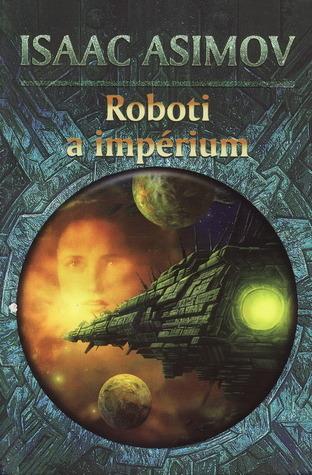 Roboti a impérium (Romány o robotech, #4) Isaac Asimov