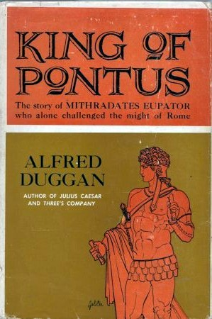 King of Pontus: The Story of Mithradates Eupator  by  Alfred Duggan