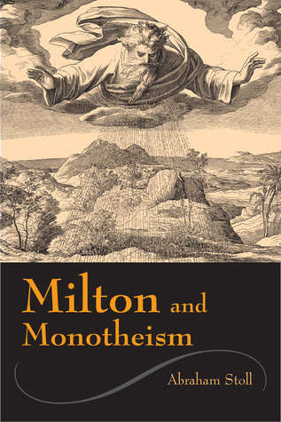 Milton and Monotheism  by  Abraham Stoll